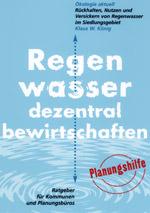 Regenwasser dezentral bewirtschaften: Regenwasserbewirtschaftung, Regenwassernutzung, Regenwasserversickerung