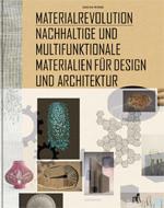 Cover: Materialrevolution - Nachhaltige und multifunktionale Werkstoffe für Design und Architektur