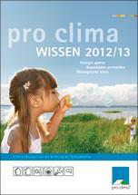 Pro Clima WISSEN 2012/13 über Pro Clima-Produkte wie die feuchtevariablen Dampfbremsen Intello, Dasatop und DB+, den Solitex-Außendichtungsbahnen, der Intesana-Hochleistungs-Dampfbremse für Aufdachdämmungen sowie zu den dazu gehörenden Klebemassen, Klebebändern und dem zahlreichen weiteren Zubehör für energieeffiziente, bauschadensfreie und wohngesunde Konstruktionen