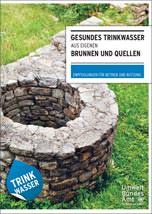 """UBA-Ratgeber """"Gesundes Trinkwasser aus eigenen Brunnen und Quellen"""""""