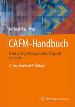 Computer Aided Facility Management / CAFM-Handbuch – IT im Facility Management erfolgreich einsetzen
