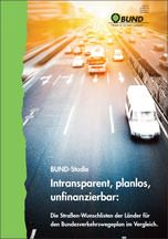 """BUND-Studie """"Intransparent, planlos, unfinanzierbar: Die Straßen-Wunschlisten der Länder für den Bundesverkehrswegeplan im Vergleich"""""""