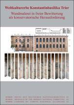 Tagungsband Weltkulturerbe Konstantinbasilika Trier. Wandmalereien in freier Bewitterung als konservatorische Herausforderung