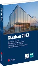 """""""Glasbau 2013"""" über Planung, Bemessung, Ausführung und Forschung"""