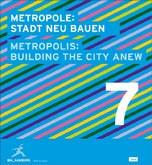 Metropole 7: Stadt Neu Bauen