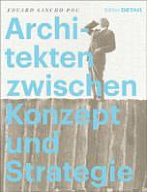 """""""Architekten zwischen Konzept und Strategie""""neu bei DETAIL"""