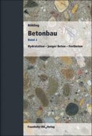 Betonbau - Band 2: Hydratation, junger Beton, Festbeton