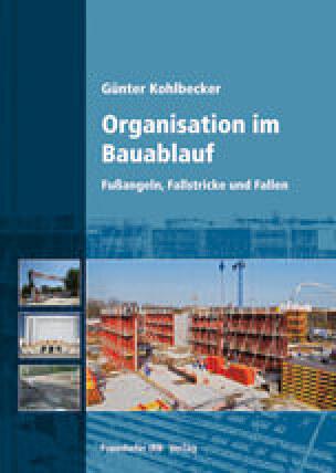 Organisation im Bauablauf - Fußangeln, Fallstricke und Fallen