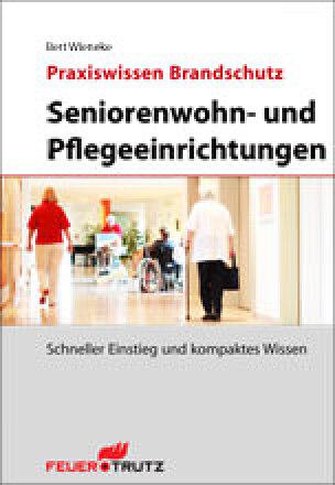 """""""Seniorenwohn- und Pflegeeinrichtungen"""" aus der Feuertrutz-Reihe """"Praxiswissen Brandschutz"""""""