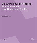 ie Architektur der Theorie: Fünf Positionen zum Bauen und Denken