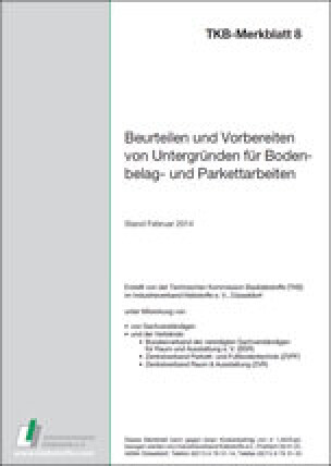"""TKB-Merkblatt 8 """"Beurteilen und Vorbereiten von Untergründen für Bodenbelag- und Parkettarbeiten"""""""