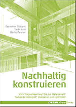 Nachhaltig konstruieren Vom Tragwerksentwurf bis zur Materialwahl: Gebäude ökologisch bilanzieren und optimieren