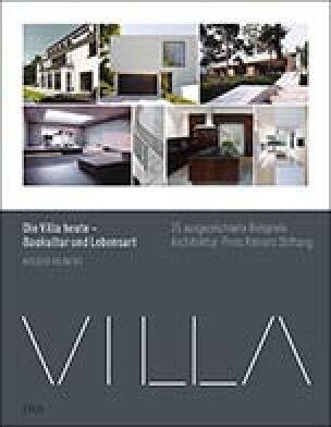 Die Villa heute – Baukultur und Lebensart 25 ausgezeichnete Beispiele. Architekturpreis Reiners Stiftung