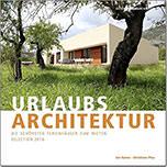 Urlaubsarchitektur. Die schönsten Ferienhäuser zum Mieten. Selection 2016