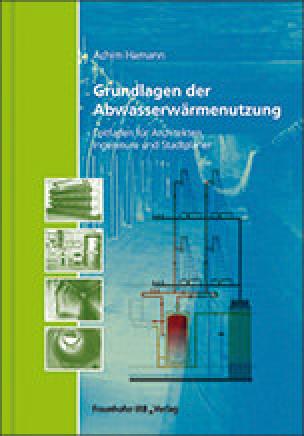 Grundlagen der Abwasserwärmenutzung - Leitfaden für Architekten, Ingenieure und Stadtplaner