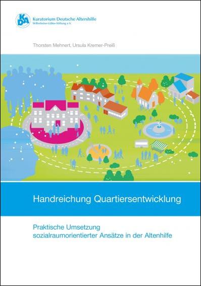 Handreichung Quartiersentwicklung - Praktische Umsetzung sozialraumorientierter Ansätze in der Altenhilfe