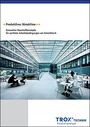 """Trox Broschüre """"Produktives Büroklima – Innovative Raumluftkonzepte für perfekte Arbeitsbedingungen am Schreibtisch"""""""
