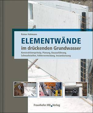 """""""Elementwände im drückenden Grundwasser"""" vom Fraunhofer IRB Verlag"""