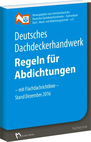 Deutsches Dachdeckerhandwerk – Regeln für Abdichtungen- mit Flachdachrichtlinie- Stand Dezember 2016