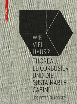Wie viel Haus? Thoreau, Le Corbusier und die Sustainable Cabin
