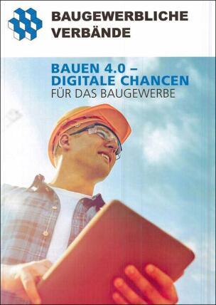 Broschüre - Bauen 4.0 - Digitale Chancen für das Baugewerbe