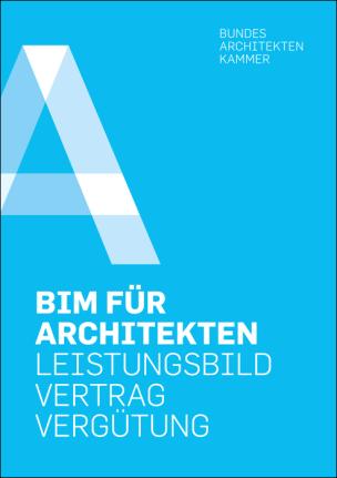 """Publikation """"BIM für Architekten - Leistungsbild, Vertrag, Vergütung"""
