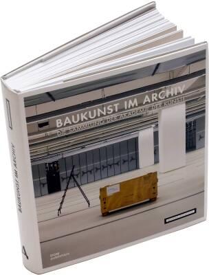 Baukunst im Archiv. Die Sammlung der Akademie der Künste