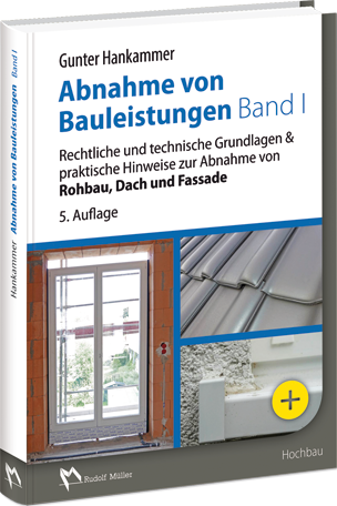 Abnahme von Bauleistungen Band 1 - Rechtliche und technische Grundlagen & praktische Hinweise zur Abnahme von Rohbau, Dach und Fassade