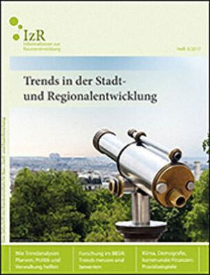 Informationen zur Raumentwicklung (IzR): Trends in der Stadt- und Regionalentwicklung