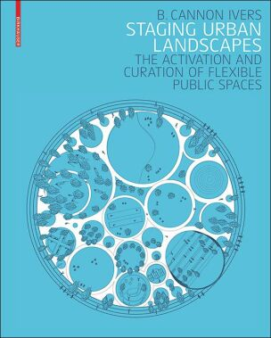Staging Urban Landscapes- The Activation and Curation of Flexible Public Spaces