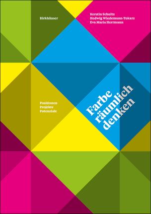Farbe räumlich denken - Positionen Projekte Potenziale