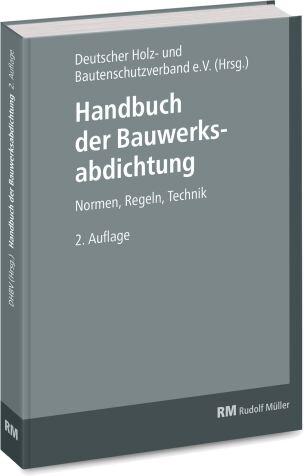 Handbuch der Bauwerksabdichtung - Normen, Regeln, Technik